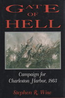 GATE OF HELL: Campaign for Charleston Harbor, 1863. by Wise, Stephen R.