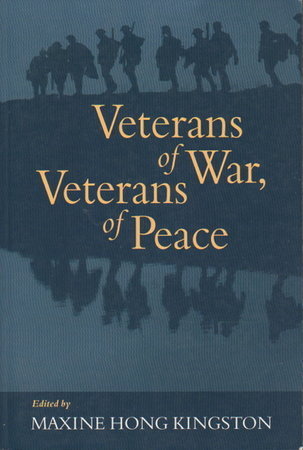 VETERANS OF WAR, VETERANS OF PEACE. by Kingston, Maxine Hong, editor. Larry Heinemann, Grace Paley and others, contributors.