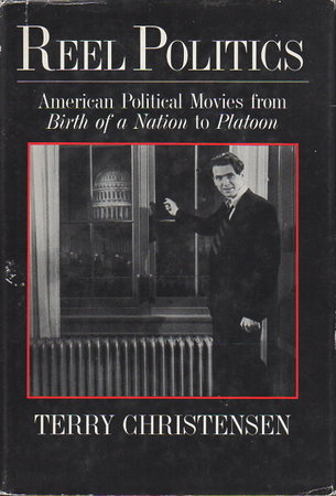 REEL POLITICS: American Political Movies from Birth of a Nation to Platoon. by Christensen, Terry.