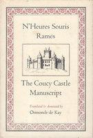 N'HEURES SOURIS RAMES: The Coucy Castle Manuscript. by De Kay, Ormonde.