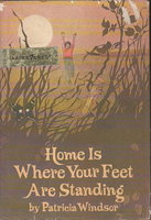 HOME IS WHERE YOUR FEET ARE STANDING. by Windsor, Patricia.