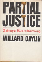 PARTIAL JUSTICE: A Study of Bias in Sentencing. by Gaylin, Willard.