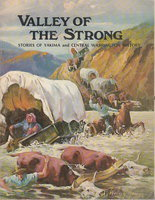 VALLEY OF THE STRONG: Stories of Yakima and Central Washington History. by Brown, Joseph C., editor.