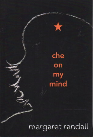 CHE ON MY MIND. by Randall, Margaret.