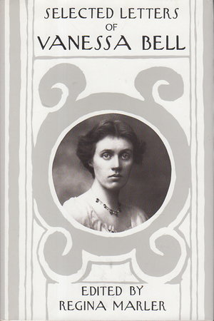 SELECTED LETTERS OF VANESSA BELL. by [Bell, Vanessa] Marler, Regina, editor.