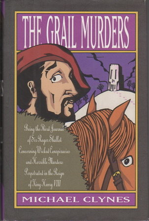 THE GRAIL MURDERS: Being the third journal of Sir Roger Shallot concerning certain wicked conspiracies and horrible murders perpetrated in the reign of King Henry VIII. by Clynes, Michael (pseudonym of Paul Doherty.)