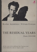 THE RESIDUAL YEARS: Poems 1934-1948. The Pre-Catholic Poetry of Brother Antoninus. by Everson, William / Brother Antoninus.