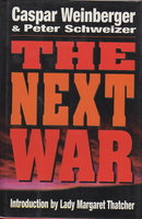 THE NEXT WAR. by Weinberger, Caspar and Peter Schweizer