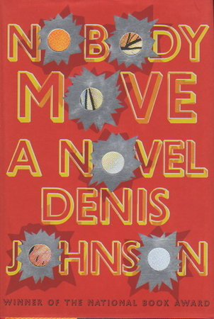 NOBODY MOVE. by Johnson, Denis.
