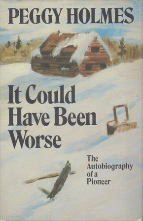 IT COULD HAVE BEEN WORSE. by Holmes, Peggy, aided and abetted by Joy Roberts/