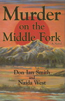 MURDER ON THE MIDDLE FORK. by West, Naida and Don Ian Smith.