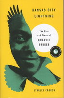 KANSAS CITY LIGHTNING: The Rise and Times of Charlie Parker. by [Parker, Charlie] Crouch, Stanley.