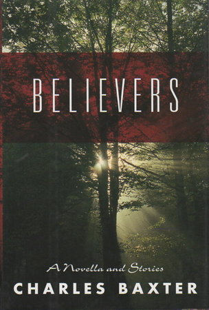 BELIEVERS: A Novella and Stories. by Baxter, Charles.