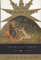 THE DREAM OF THE UNIFIED FIELD: Selected Poems 1974 - 1994. by Graham, Jorie.