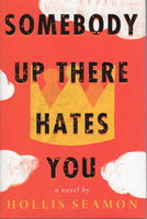 SOMEBODY UP THERE HATES YOU. by Seamon, Hollis.