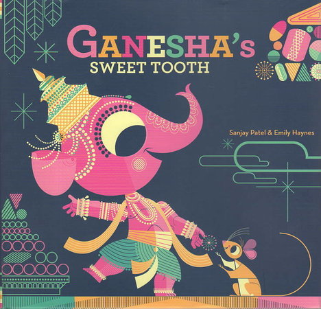 GANESHA'S SWEET TOOTH. by Patel, Sanjay and Emily Haynes.