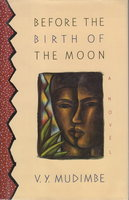BEFORE THE BIRTH OF THE MOON. by Mudimbe, V. Y.