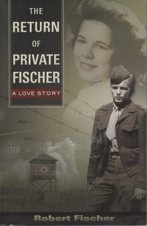THE RETURN OF PRIVATE FISCHER. by Fischer, Robert.