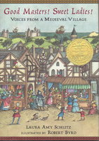 GOOD MASTERS! SWEET LADIES! Voices from a Medieval Village. by Schlitz, Laura Amy. Illustrated by Robert Byrd.