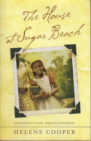 THE HOUSE AT SUGAR BEACH: In Search of a Lost African Childhood. by Cooper, Helene.