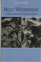HOLY WEDNESDAY: A Nahua Drama from Early Colonial Mexico. by Burkhart, Louise M.