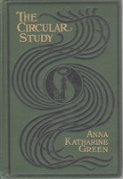 THE CIRCULAR STUDY. by Green, Anna Katharine (Rohlfs, 1846-1935)