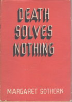 DEATH SOLVES NOTHING. by Sothern, Margaret.