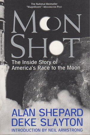 MOON SHOT: The Inside Story of America's Race to the Moon. by Shepard, Alan and Deke Slayton with Jay Barbree and Howard Benedict, Howard (introduction by Neil Armstrong.)
