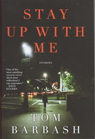 STAY UP WITH ME: Stories. by Barbash, Tom.