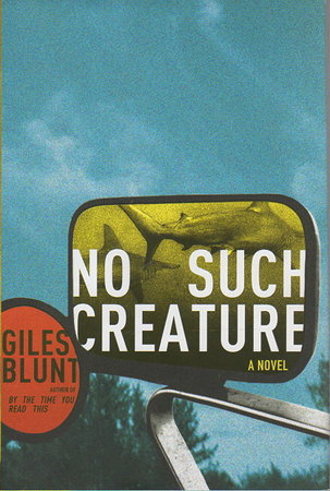 NO SUCH CREATURE. by Blunt, Giles.
