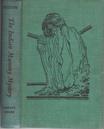 THE INDIAN MUMMY MYSTERY: A Wilderness Mystery. by Folsom, Franklin (1907-1995) Illustrated by John J. Floherty Jr. (originally published under the pseudonym, Troy Nesbit)