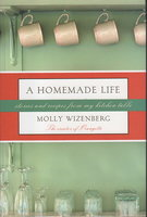 A HOMEMADE LIFE: Stories and Recipes from My Kitchen Table. by Wizenberg, Molly.