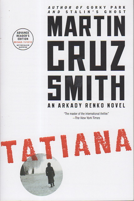 SMITH, MARTIN CRUZ - TATIANA: An Arkady Renko Novel.