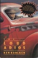 THE LOUD ADIOS. by Kuhlken, Ken.