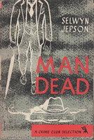 MAN DEAD. by Jepson, Selwyn (1899Ð1989)