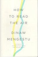 HOW TO READ THE AIR. by Mengestu, Dinaw.