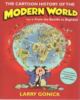 THE CARTOON HISTORY OF THE MODERN WORLD: Part II: From the Bastille to Baghdad. by Gonick, Larry.
