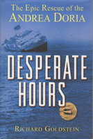 DESPERATE HOURS: The Epic Rescue of the Andrea Doria. by Goldstein, Richard