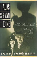 ALIAS S. S. VAN DINE: The Man Who Created Philo Vance. by [Van Dine, S. S., pseudonym of Willard Huntington Wright ] Loughery, John