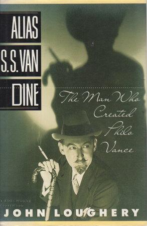 ALIAS S. S. VAN DINE: The Man Who Created Philo Vance. by [Van Dine, S. S., pseudonym of Willard Huntington Wright ] Loughery, John