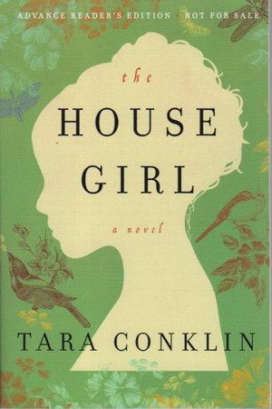 THE HOUSE GIRL. by Conklin, Tara.