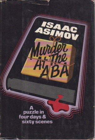 MURDER AT THE ABA: A Puzzle in Four Days and Sixty Scenes. by Asimov, Isaac.