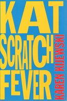 KAT SCRATCH FEVER. by Kijewski, Karen