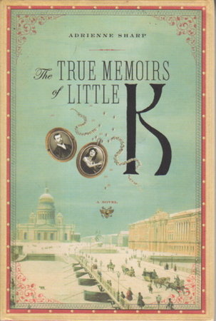 THE TRUE MEMOIRS OF LITTLE K. by Sharp, Adrienne.