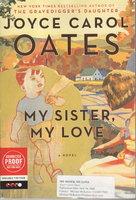MY SISTER, MY LOVE. by Oates, Joyce Carol.