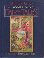 THE WORLD OF FAIRY TALES. by Lang, Andrew; illustrated by Henry Justice Ford.