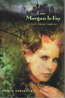 I AM MORGAN LE FAY: A Tale from Camelot. by Springer, Nancy.