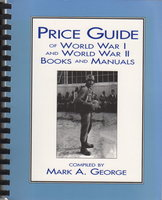 PRICE GUIDE OF WORLD WAR I AND WORLD WAR II BOOKS AND MANUALS. by George, Mark A.