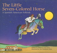 THE LITTLE SEVEN-COLORED HORSE: A Spanish American Folktale. by San Souci, Robert D., Jan Thompson Dicks, illustrator.
