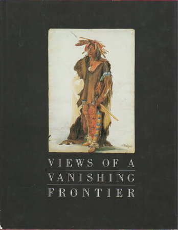VIEWS OF A VANISHING FRONTIER. by Ewers, John C.; Marsha V. Gallagher, David C. Hunt and Joseph C. Porter.